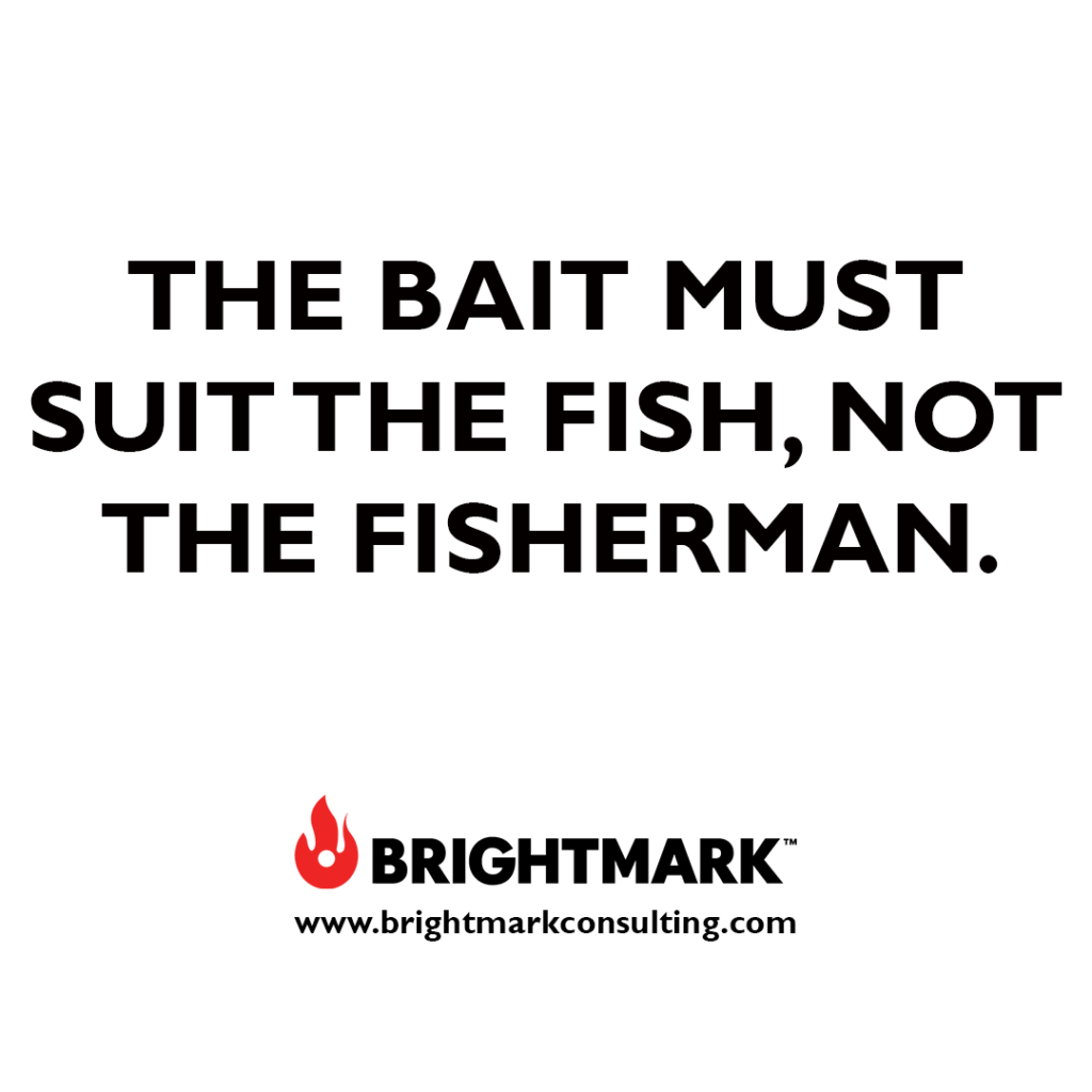 Brand graphics you can use: The bait must suit the fish, not the fisherman.