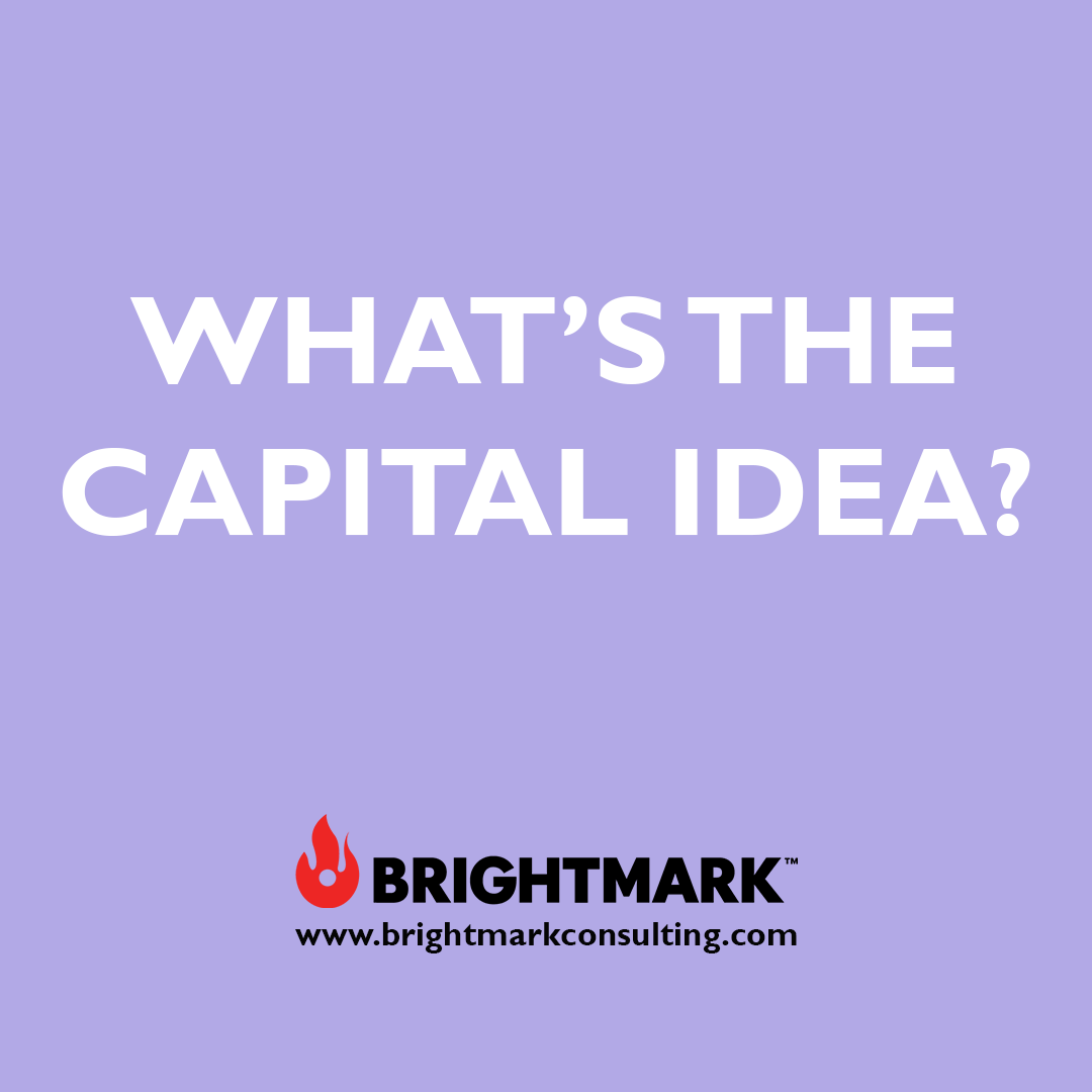 Inspirational BrightMark Consulting quotes and thoughts: What's the capital idea?