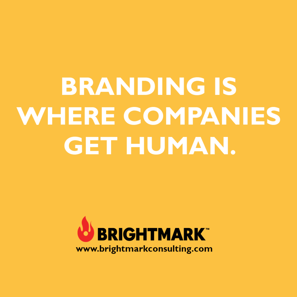 Inspirational BrightMark quotes and thoughts: Branding is where companies get human.
