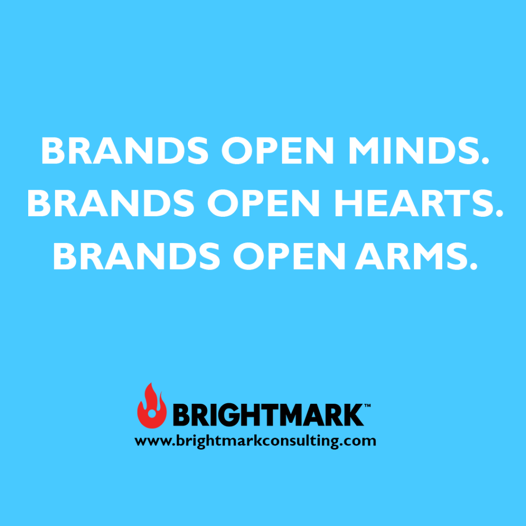 Inspirational BrightMark quotes and thoughts: Brands open minds. Brands open hearts. Brands open arms.