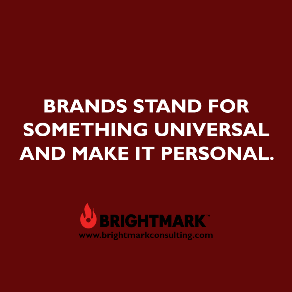 Inspirational BrightMark quotes and thoughts: Brands stand for something universal and make it personal.