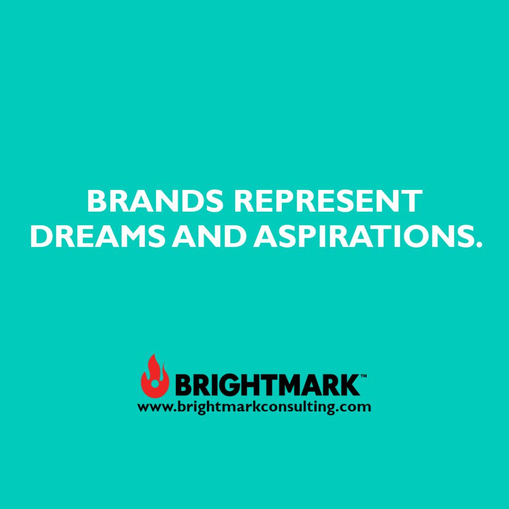 Brands represent dreams and aspirations.