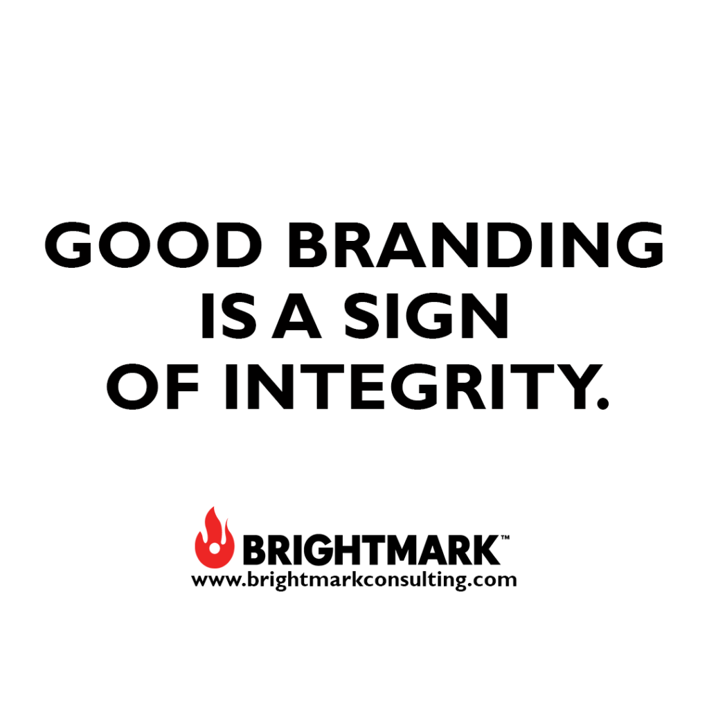 Good branding is a sign of integrity.