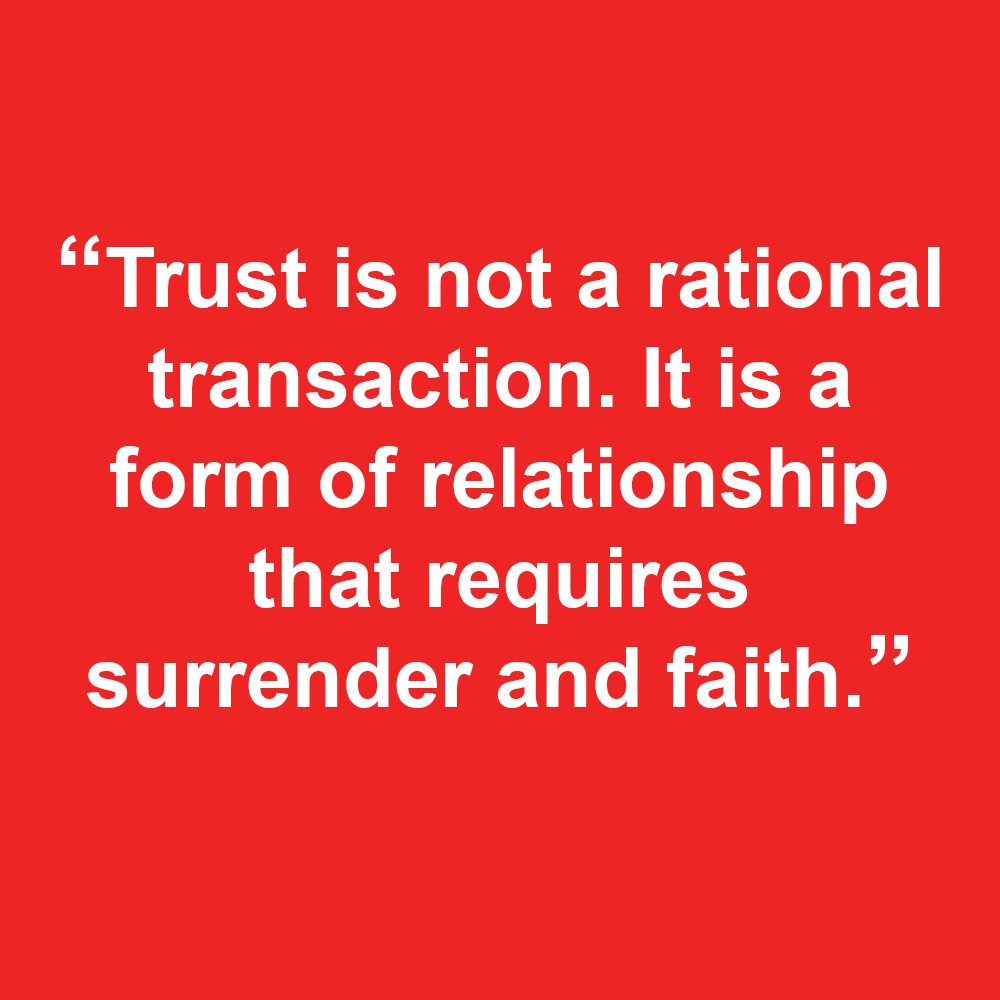 """Quote box that says, """"Trust is not a rational transaction. It is a form of relationship that requires surrender and faith."""""""