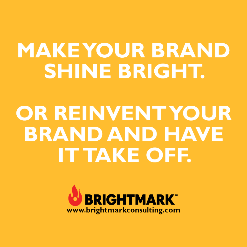 Make your brand shine bright. Or reinvent it and have it take off.
